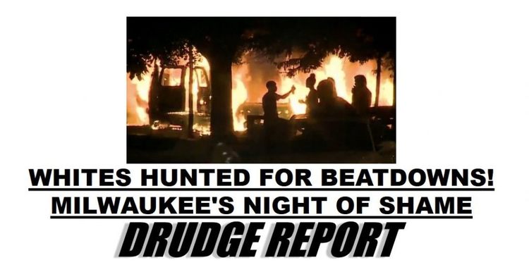 Drudge Report headline: whites targeted for beatdowns by Milwaukee rioters